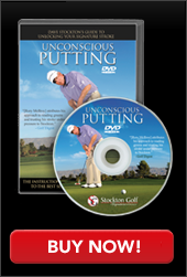 Click here to purchase the Unconscious Putting DVD